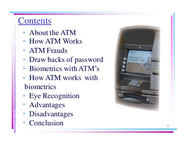 an atm with an eye Banks are turning to biometrics for security that goes beyond passwords it's not just fingerprints: voice, eye and face scans are all being used.