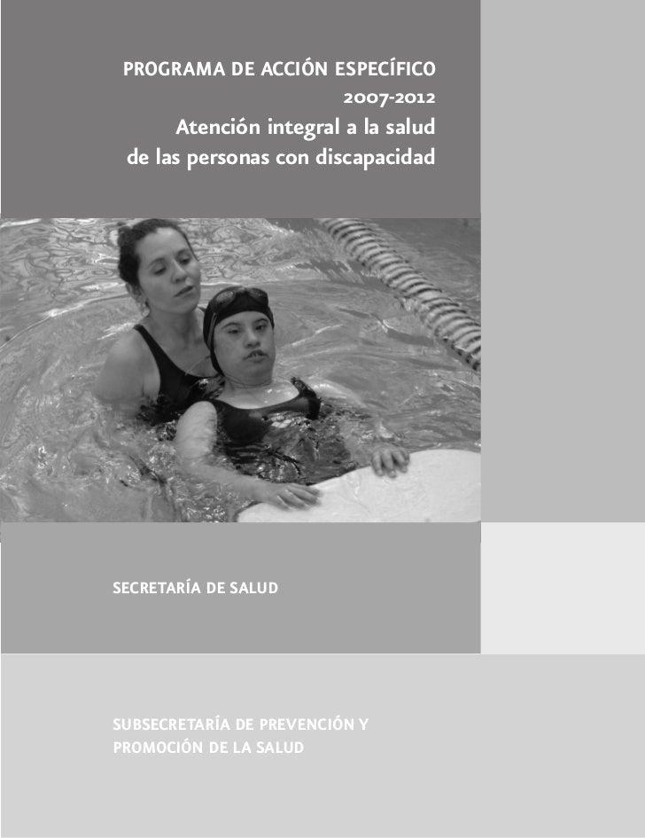 PROGRAMA DE ACCIÓN ESPECÍFICO                     2007-2012      Atención integral a la salud de las personas con discapac...