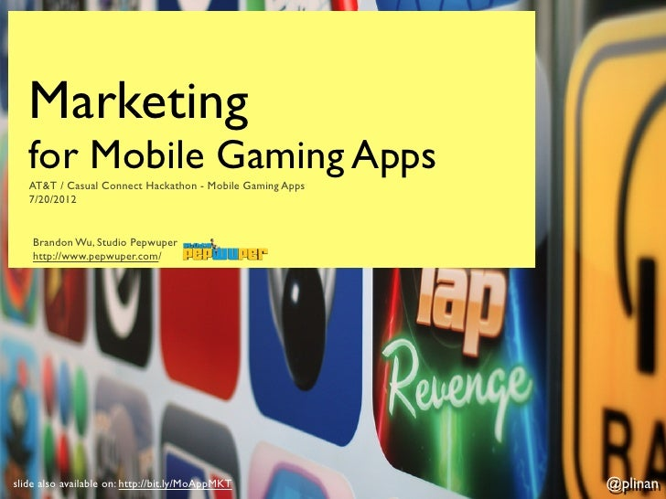 Marketing   for Mobile Gaming Apps   AT&T / Casual Connect Hackathon - Mobile Gaming Apps   7/20/2012    Brandon Wu, Studi...
