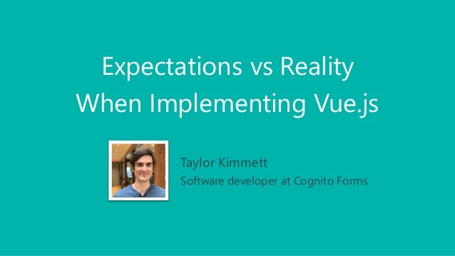 Expectations vs Reality When Implementing Vue.js Taylor Kimmett Software developer at Cognito Forms