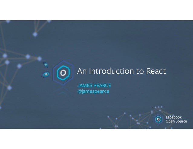 An Introduction to React JAMES PEARCE
