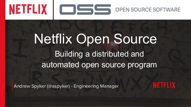 Netflix Open Source Andrew Spyker (@aspyker) - Engineering Manager Building a distributed and automated open source program