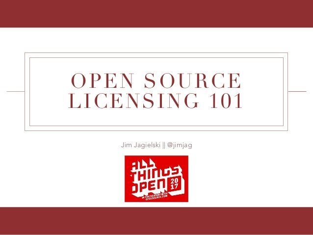 Jim Jagielski || @jimjag OPEN SOURCE LICENSING 101
