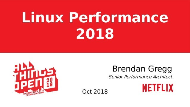 Linux Performance 2018 Brendan Gregg Senior Performance Architect Oct 2018