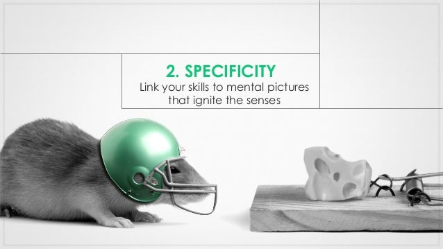 Link your skills to mental pictures that ignite the senses 2. SPECIFICITY