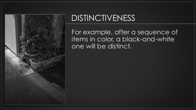 For example, after a sequence of items in color, a black-and-white one will be distinct. the new skills. DISTINCTIVENESS