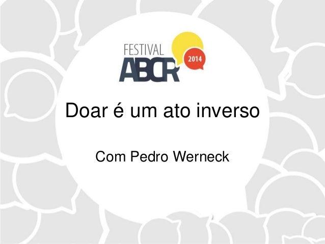 Doar é um ato inverso Com Pedro Werneck