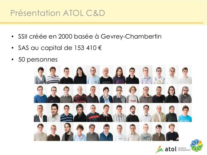 Présentation ATOL C&D●    SSII créée en 2000 basée à Gevrey-Chambertin●    SAS au capital de 153 410 €●    50 personnes