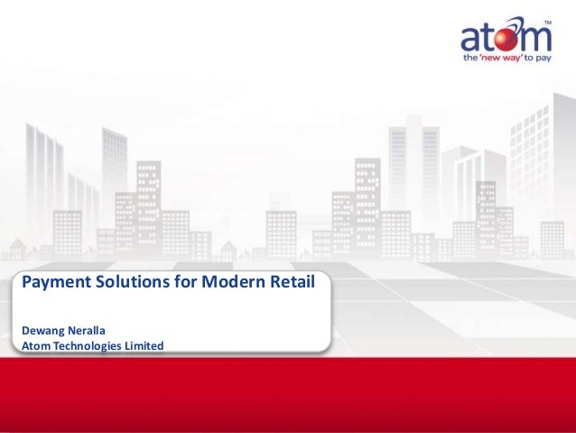 Payment Solutions for Modern Retail Dewang Neralla Atom Technologies Limited  Confidential