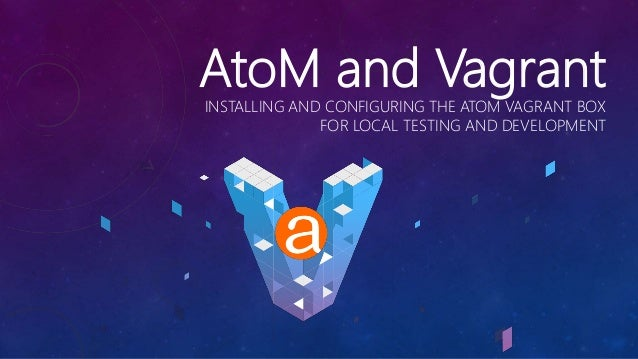 AtoM and VagrantINSTALLING AND CONFIGURING THE ATOM VAGRANT BOX FOR LOCAL TESTING AND DEVELOPMENT