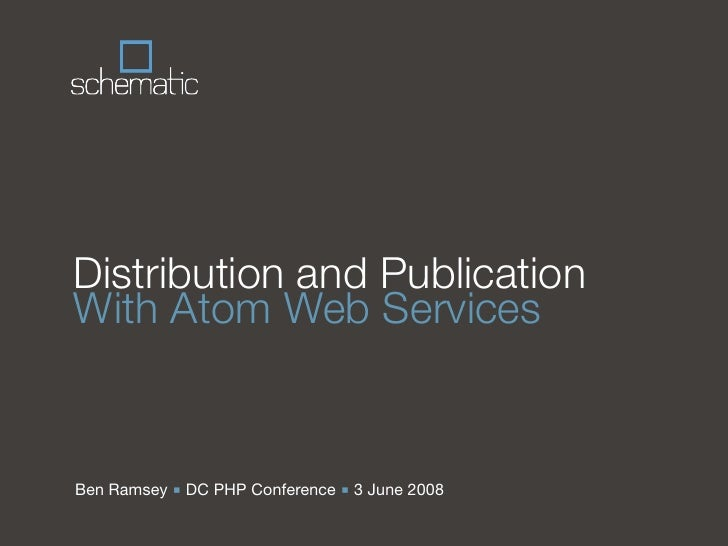 Distribution and Publication With Atom Web Services   Ben Ramsey ■ DC PHP Conference ■ 3 June 2008
