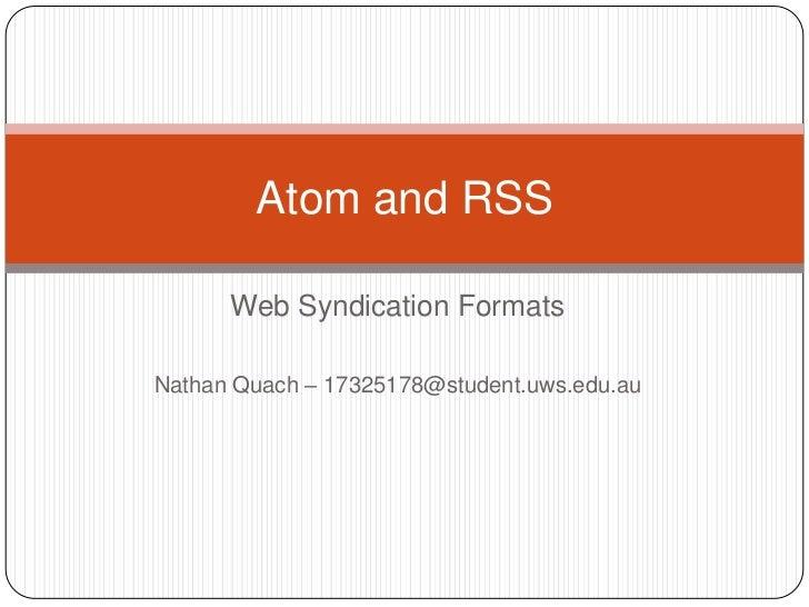 Atom and RSS      Web Syndication FormatsNathan Quach – 17325178@student.uws.edu.au