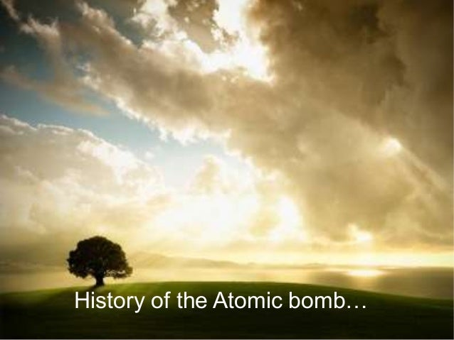 History of the Atomic bomb…