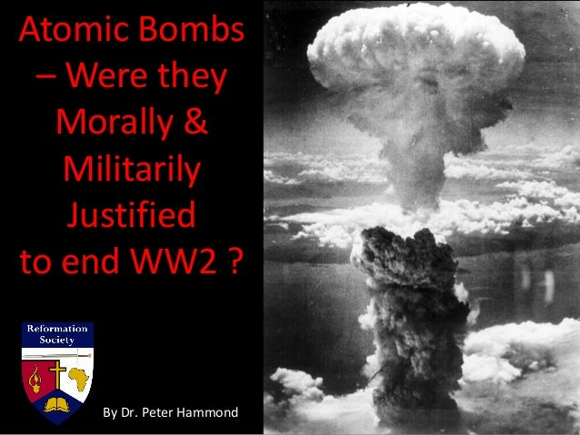 Atomic Bombs – Were they Morally & Militarily Justified to end WW2 ? By Dr. Peter Hammond