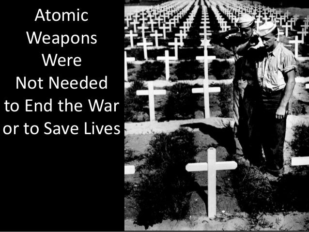 the justification of the dropping of the atomic bomb on japan So it doesn't matter whether america threw an atomic bomb on japan, nor does it matter whether japan had concentration camps or that indonesia was a fascist i believe it was unjustified because they dropped it on areas with dense populations, which more than likely kills more citizens than anything.