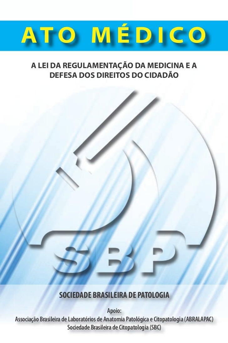 AT O M É D I C O       A LEI DA REGULAMENTAÇÃO DA MEDICINA E A            DEFESA DOS DIREITOS DO CIDADÃO                  ...
