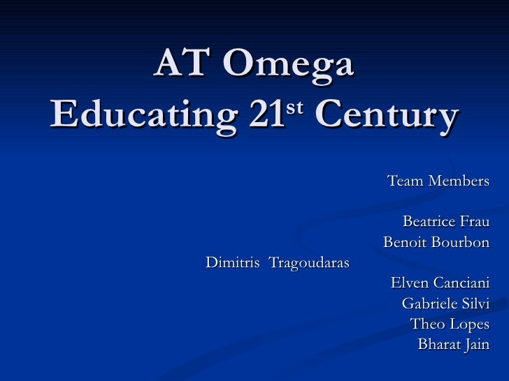 AT OmegaEducating 21 Century            st                              Team Members                                Beatri...