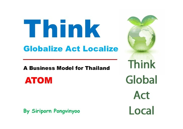 ThinkGlobalize Act LocalizeA Business Model for ThailandATOMBy Siriporn Pongvinyoo