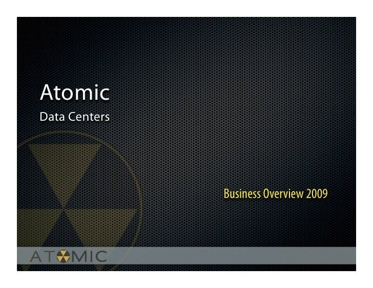 Atomic Data Centers                    Business Overview 2009