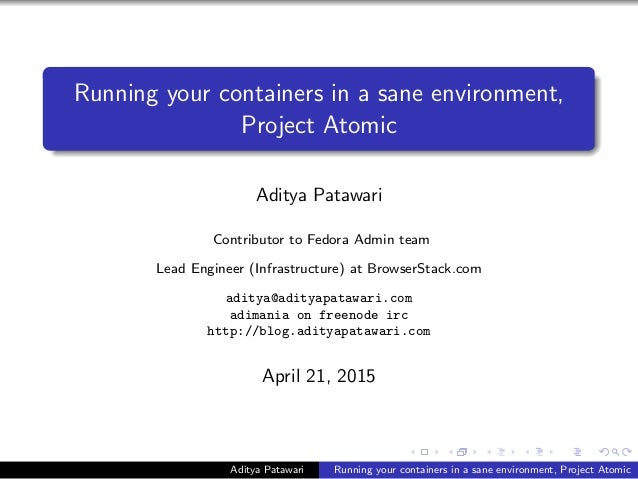 Running your containers in a sane environment, Project Atomic Aditya Patawari Contributor to Fedora Admin team Lead Engine...