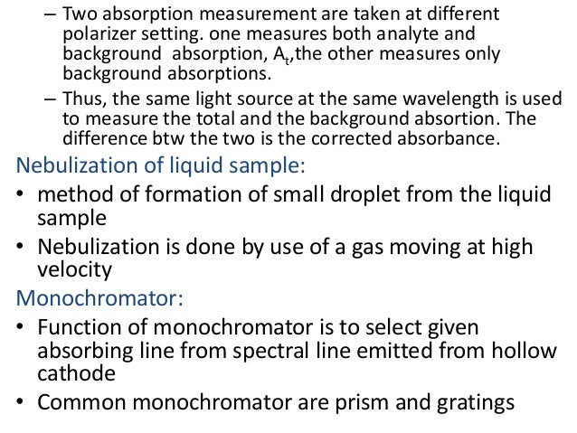 – Two absorption measurement are taken at different  polarizer setting. one measures both analyte and  background absorpti...