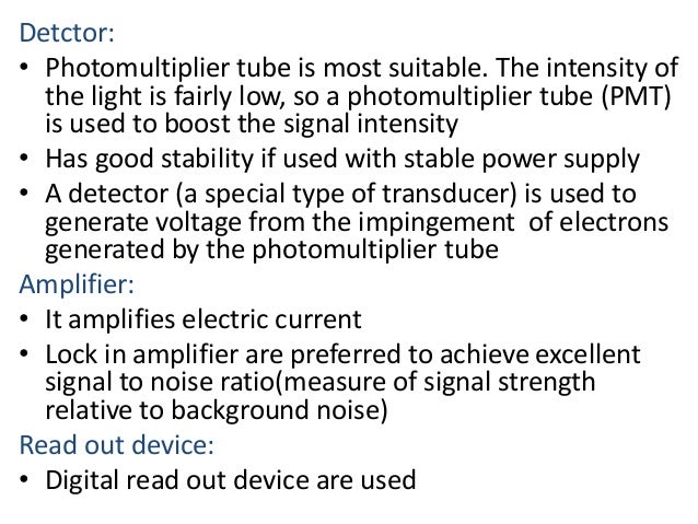 Detctor:  • Photomultiplier tube is most suitable. The intensity of  the light is fairly low, so a photomultiplier tube (P...