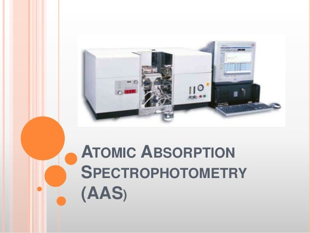 ATOMIC ABSORPTION SPECTROPHOTOMETRY (AAS)