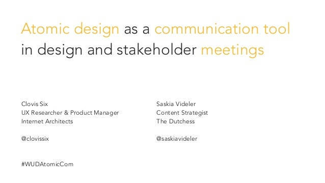 Atomic design as a communication tool in design and stakeholder meetings Clovis Six UX Researcher & Product Manager Intern...