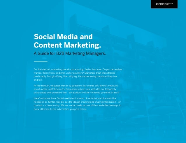 Social Media and Content Marketing. A Guide for B2B Marketing Managers. On the Internet, marketing trends come and go fast...