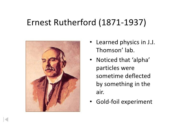 Ernest Rutherford (1871-1937)                • Learned physics in J.J.                  Thomson' lab.                • Not...