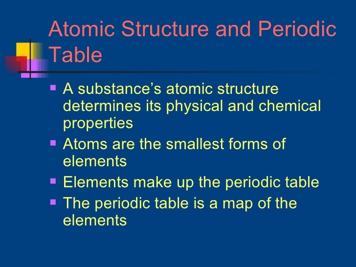 Atomic Structure and Periodic Table <ul><li>A substance's atomic structure determines its physical and chemical properties...