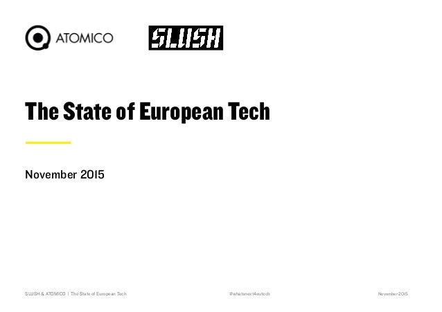 The State of European Tech November 2015 November 2015SLUSH & ATOMICO | The State of European Tech1 #whatsnext4eutech