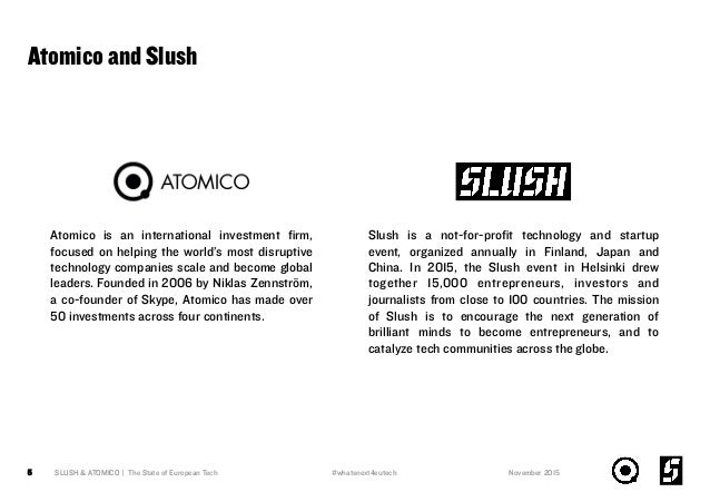 Atomico and Slush 5 SLUSH & ATOMICO | The State of European Tech Atomico is an international investment firm, focused on he...