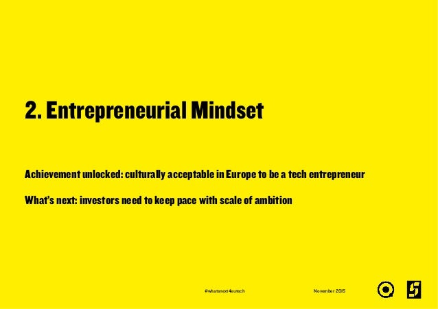 2. Entrepreneurial Mindset November 2015 Achievement unlocked: culturally acceptable in Europe to be a tech entrepreneur W...