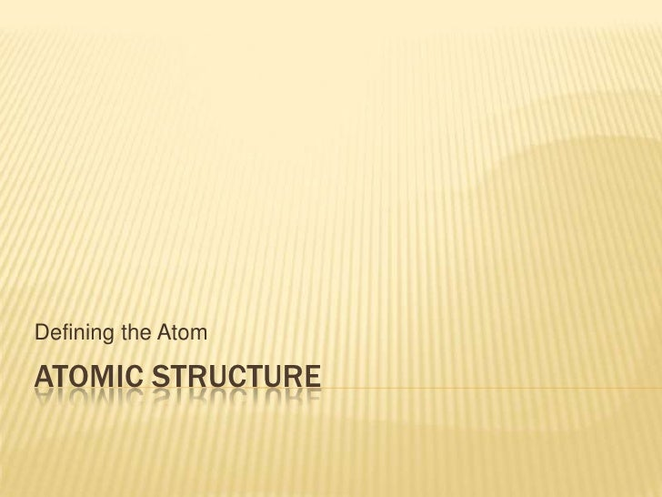 Atomic Structure<br />Defining the Atom<br />