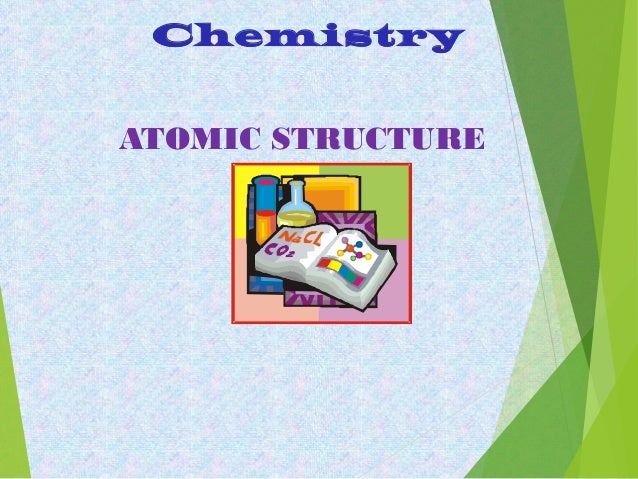 ATOMIC STRUCTURE Chemistry