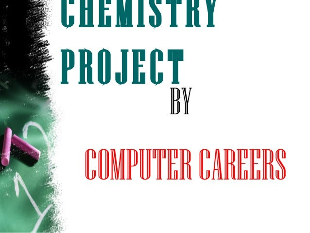 CHEMISTRY PROJECT BY COMPUTERCAREERS