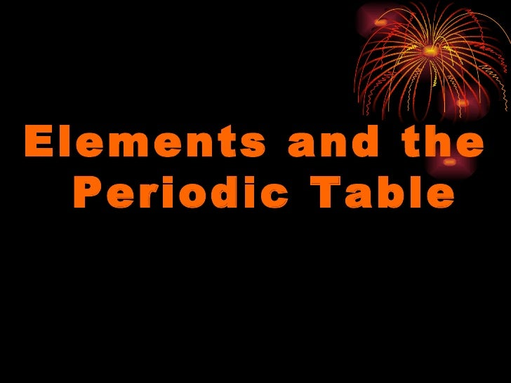 <ul><li>Elements and the Periodic Table </li></ul>