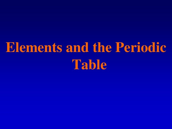 Elements and the Periodic Table<br />