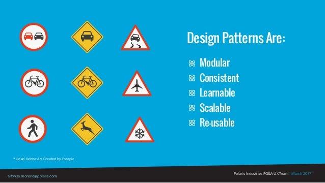 Design Patterns Are: Polaris Industries PG&A UX Team - March 2017 alfonso.moreno@polaris.com Modular Consistent Learnable ...