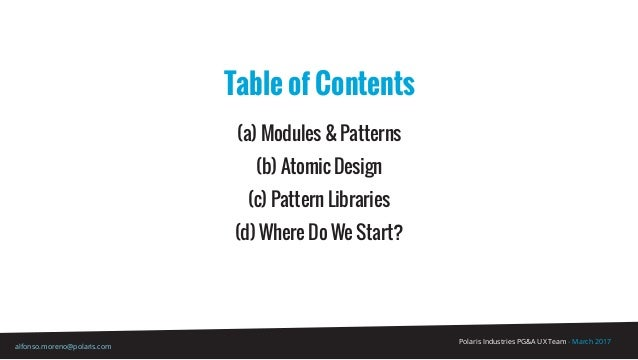 Polaris Industries PG&A UX Team - March 2017 alfonso.moreno@polaris.com Table of Contents (a) Modules & Patterns (b) Atomi...