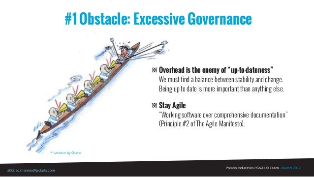 Polaris Industries PG&A UX Team - March 2017 alfonso.moreno@polaris.com #1 Obstacle: Excessive Governance * cartoon by Qui...