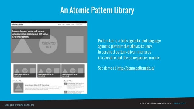 Polaris Industries PG&A UX Team - March 2017 alfonso.moreno@polaris.com An Atomic Pattern Library Pattern Lab is a tools a...