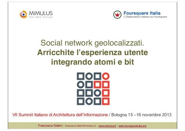 Social network geolocalizzati. Arricchite l'esperienza utente integrando atomi e bit  VII Summit Italiano di Architettura ...