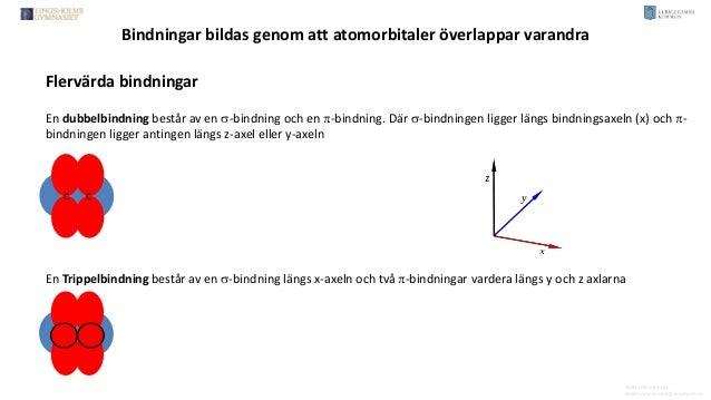 En dubbelbindning består av en s-bindning och en p-bindning. Där s-bindningen ligger längs bindningsaxeln (x) och p- bindn...
