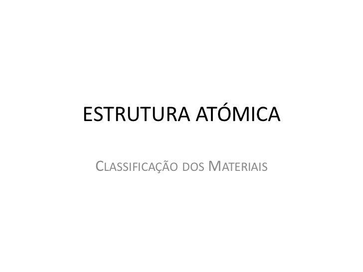 Estrutura Atómica<br />Classificação dos Materiais<br />