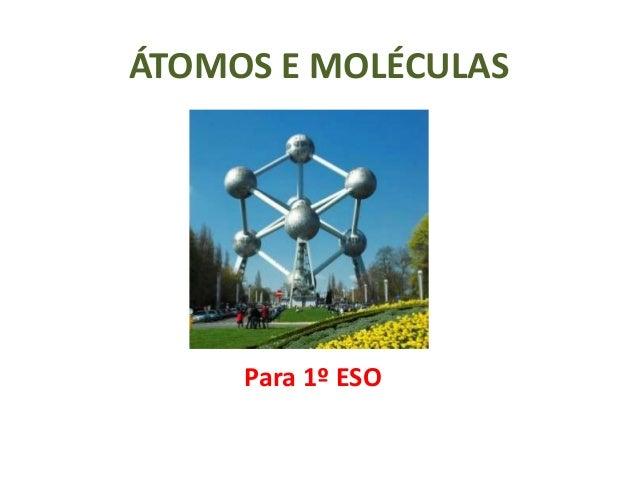 ÁTOMOS E MOLÉCULAS  Para 1º ESO