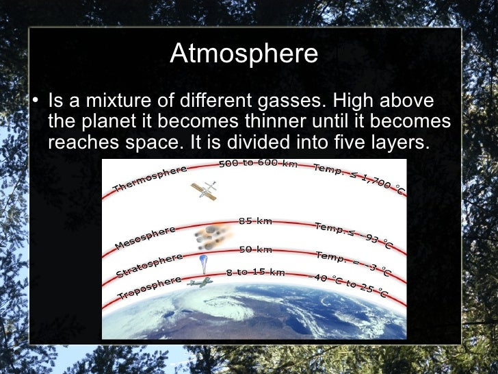 Atmosphere <ul><li>Is a mixture of different gasses. High above the planet it becomes thinner until it becomes reaches spa...