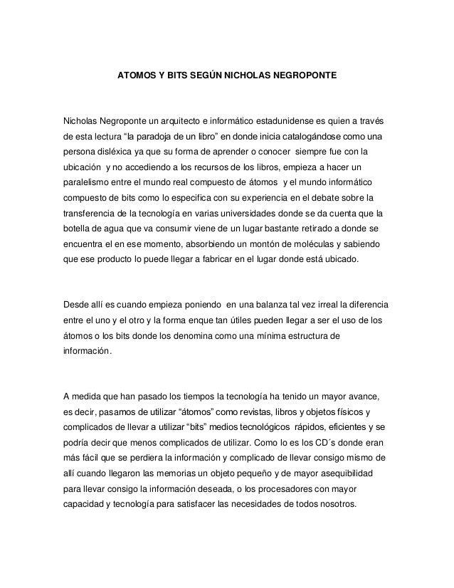 ATOMOS Y BITS SEGÚN NICHOLAS NEGROPONTENicholas Negroponte un arquitecto e informático estadunidense es quien a travésde e...