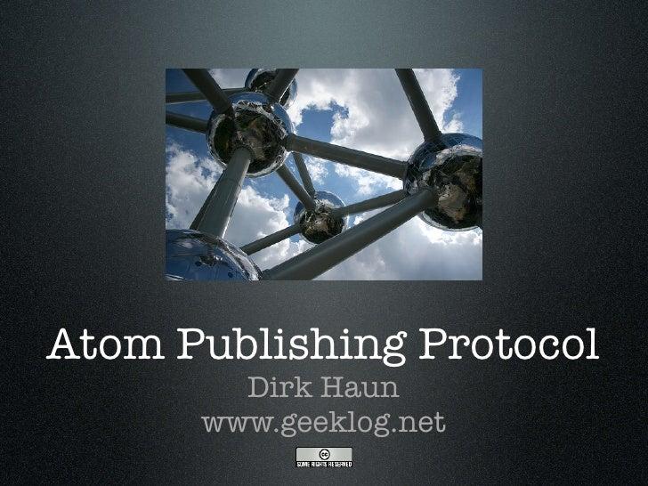 Atom Publishing Protocol         Dirk Haun       www.geeklog.net